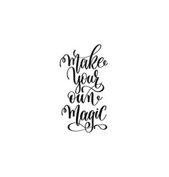 make your own magic - black and white hand vector image