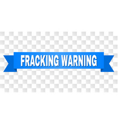 Blue ribbon with fracking warning text vector