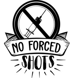 No forced shots anti vaccine quote syringe vector