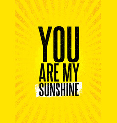 You are my sunshine inspiring creative motivation vector