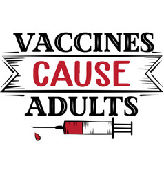 Vaccines cause adults syringe quote vector