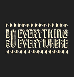 do everything go everywhere t shirt print vector image