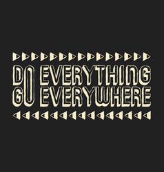 Do everything go everywhere t shirt print vector