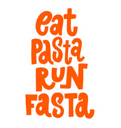 Eat pasta run fasta lettering phrase design vector