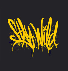 Stay wild graffiti lettering hand written style vector