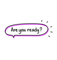 Are you ready questionblack text in speech bubble vector