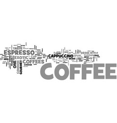 Best gourmet coffee from espresso to exotic text vector