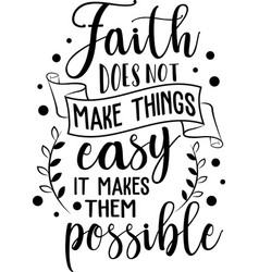 Faith does not make things easy it makes them vector