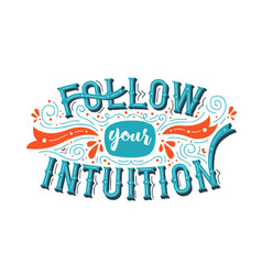 Follow your intuition inspiration quote concept vector