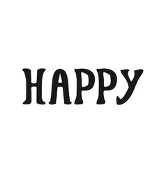 happy lettering hand drawn overlay phrase vector image