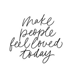 Make people feel loved today calligraphy vector