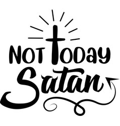 Not today satan on white background christian vector