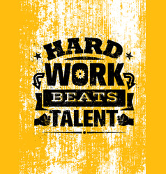 hard work beats talent creative motivation quote vector image