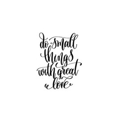 do small things with great love hand lettering vector image