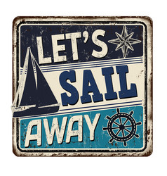 Lets sail away vintage rusty metal sign vector