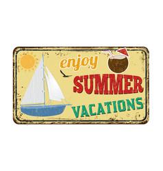 Enjoy summer vacations vintage rusty metal sign vector