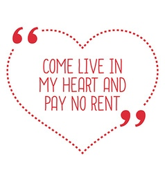Funny love quote Come live in my heart and pay no vector image
