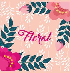 flowers natural leaves foliage sprout bloom floral vector image