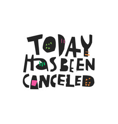 today has been canceled hand drawn black lettering vector image