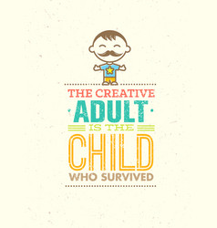 the creative adult is the child who survived vector image vector image