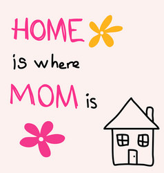 home is where mom is hand drawn greeting card vector image