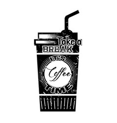 Coffee quote take a break it s coffee time vector