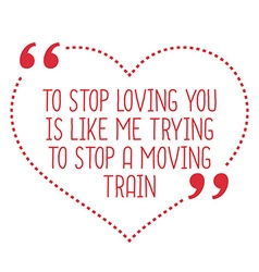 Funny love quote To stop loving you is like me vector