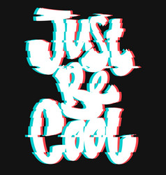 glitch slogan just be cool print for t-shirt vector image