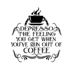 Coffee quote and saying feeling you get when vector