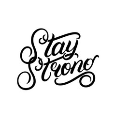 Stay strong hand written lettering phrase vector