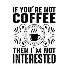 If you are not coffee quote and saying vector