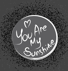 Abstract gray background you are my sunshin vector