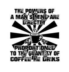 Coffee quote and saying the powers man s vector