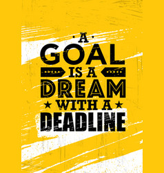 a goal is a dream with deadline inspiring vector image vector image