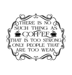 Coffee quote and saying there is no such thing as vector