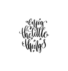 enjoy the little things - hand lettering vector image