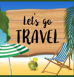 let s go travel typography inscription with vector image
