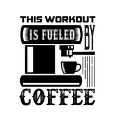 This workout coffee quote and saying good for vector