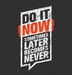 do it now sometimes later becomes never sport vector image vector image