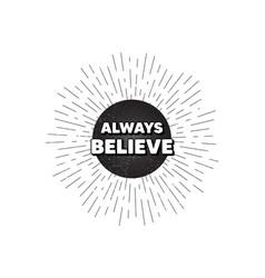 Always believe motivation quote motivational vector
