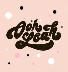 lettering with phrase oh yeah color vector image