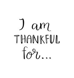 i am thankful for quote vector image vector image