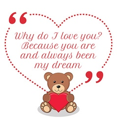 Inspirational love quote Why do I love you Because vector image