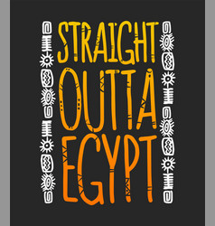 Straight outta egypt phrase with hieroglyphs vector