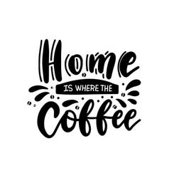 Hand drawn lettering phrase - home is where vector