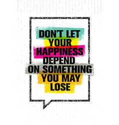 Do not let your happiness depend on something you vector