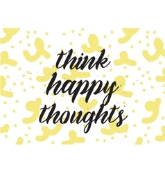 Think happy thoughts inscription Greeting card vector image