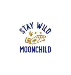 Stay wild moonchild art print with text sign moon vector