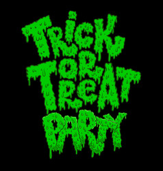 Trick or treat party lettering phrase in slime vector