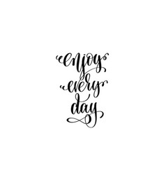 Enjoy every day motivational and inspirational vector